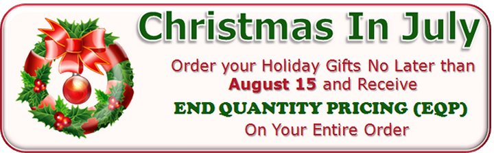 Order your holiday gifts by August 15, and receive the end column price on your entire order.
